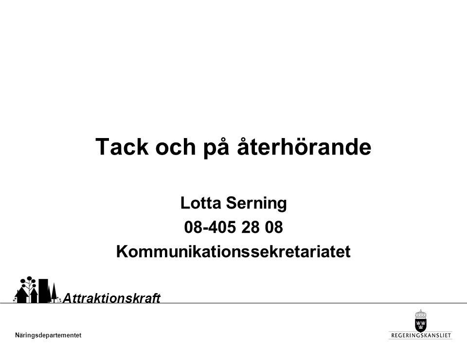 Näringsdepartementet Attraktionskraft Tack och på återhörande Lotta Serning 08-405 28 08 Kommunikationssekretariatet