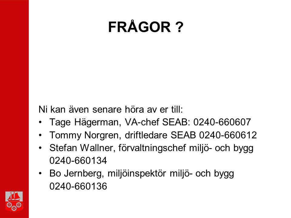 FRÅGOR ? Ni kan även senare höra av er till: Tage Hägerman, VA-chef SEAB: 0240-660607 Tommy Norgren, driftledare SEAB 0240-660612 Stefan Wallner, förv