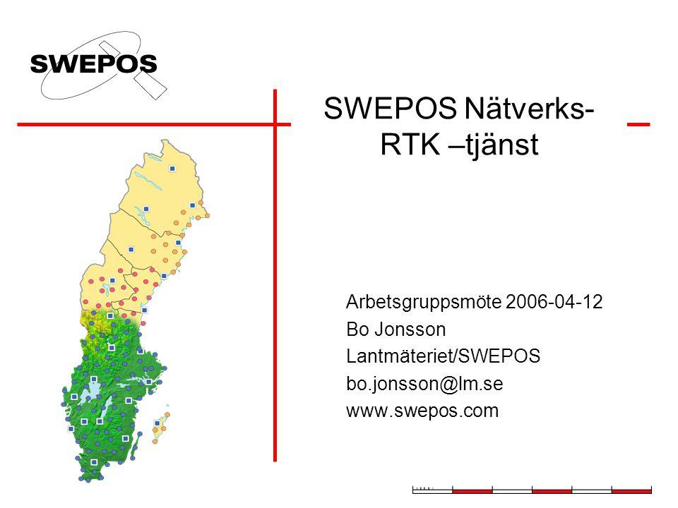 SWEPOS Nätverks- RTK –tjänst Arbetsgruppsmöte 2006-04-12 Bo Jonsson Lantmäteriet/SWEPOS bo.jonsson@lm.se www.swepos.com