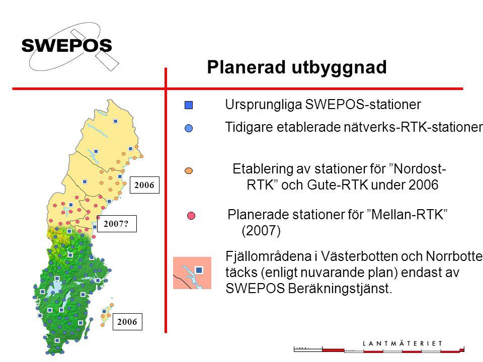 Ursprungliga SWEPOS-stationer Tidigare etablerade nätverks-RTK-stationer Etablering av stationer för Nordost- RTK och Gute-RTK under 2006 Planerade stationer för Mellan-RTK (2007) Planerad utbyggnad Fjällområdena i Västerbotten och Norrbotten täcks (enligt nuvarande plan) endast av SWEPOS Beräkningstjänst.