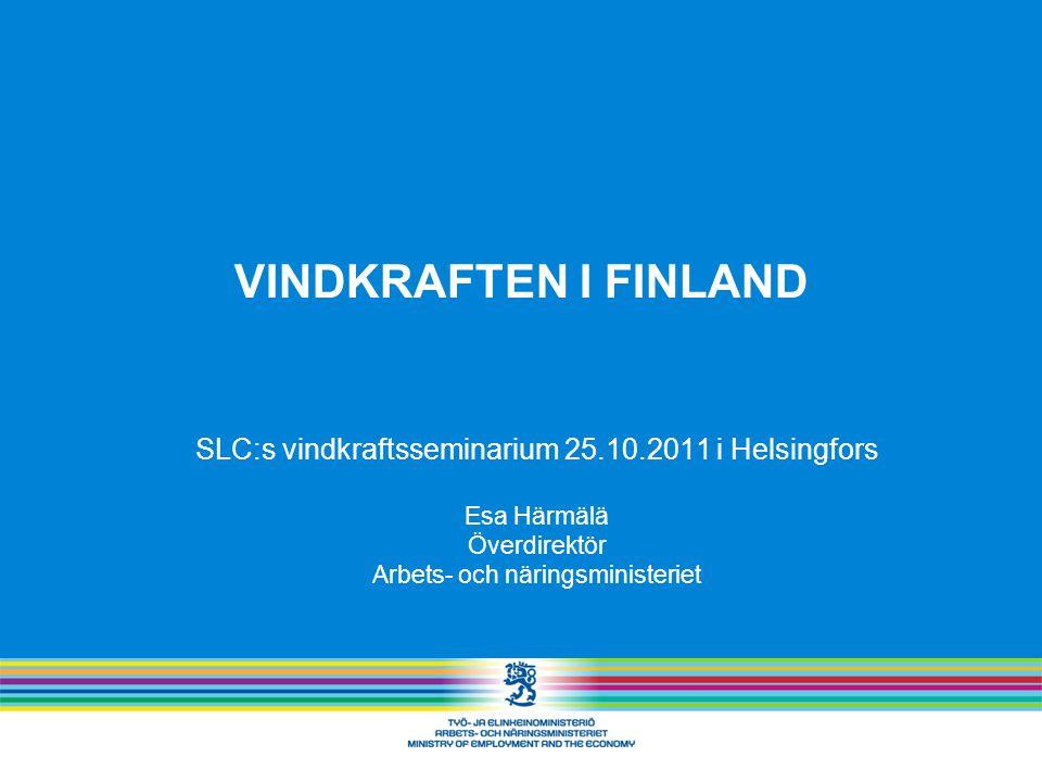 VINDKRAFTEN I FINLAND SLC:s vindkraftsseminarium 25.10.2011 i Helsingfors Esa Härmälä Överdirektör Arbets- och näringsministeriet