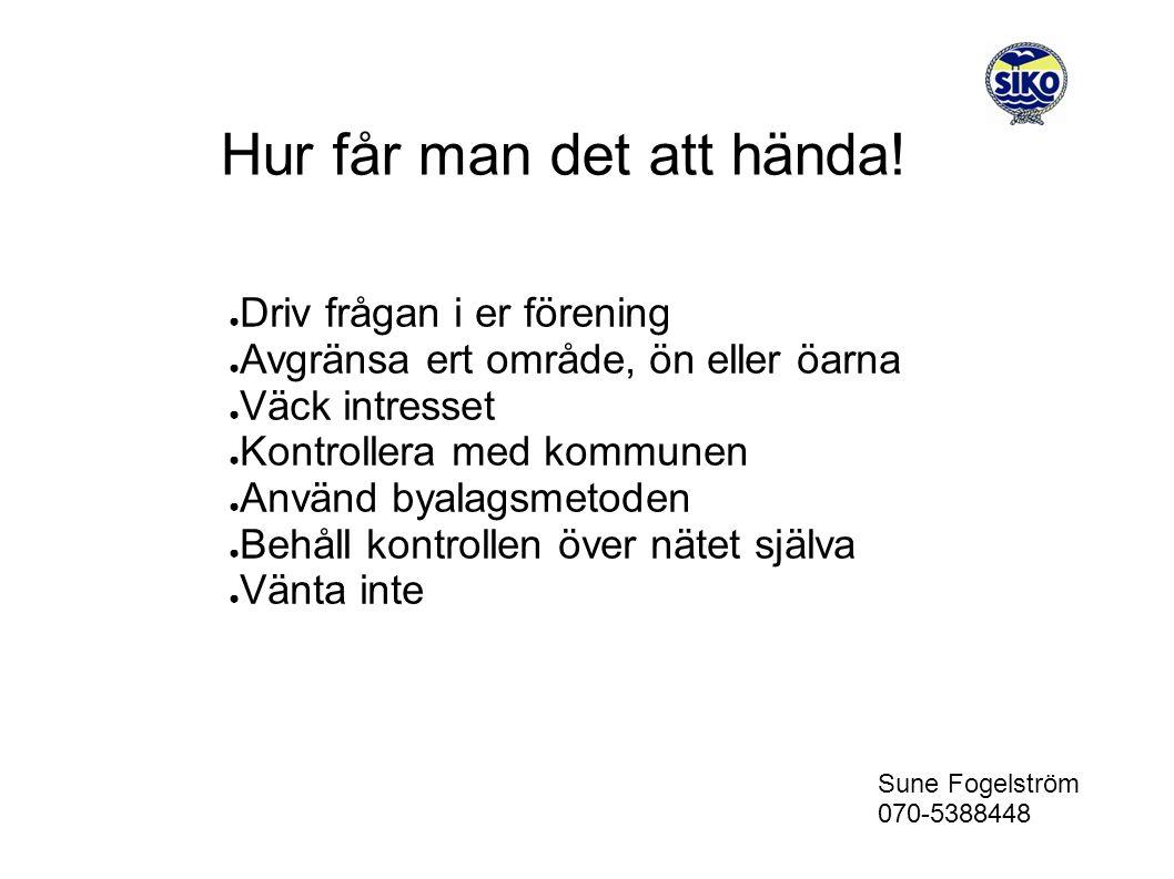 Sune Fogelström 070-5388448 Hur får man det att hända.