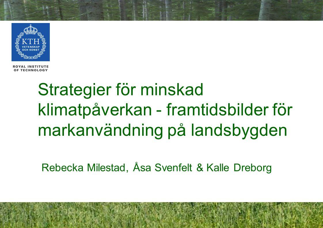 1 Strategier för minskad klimatpåverkan - framtidsbilder för markanvändning på landsbygden Rebecka Milestad, Åsa Svenfelt & Kalle Dreborg