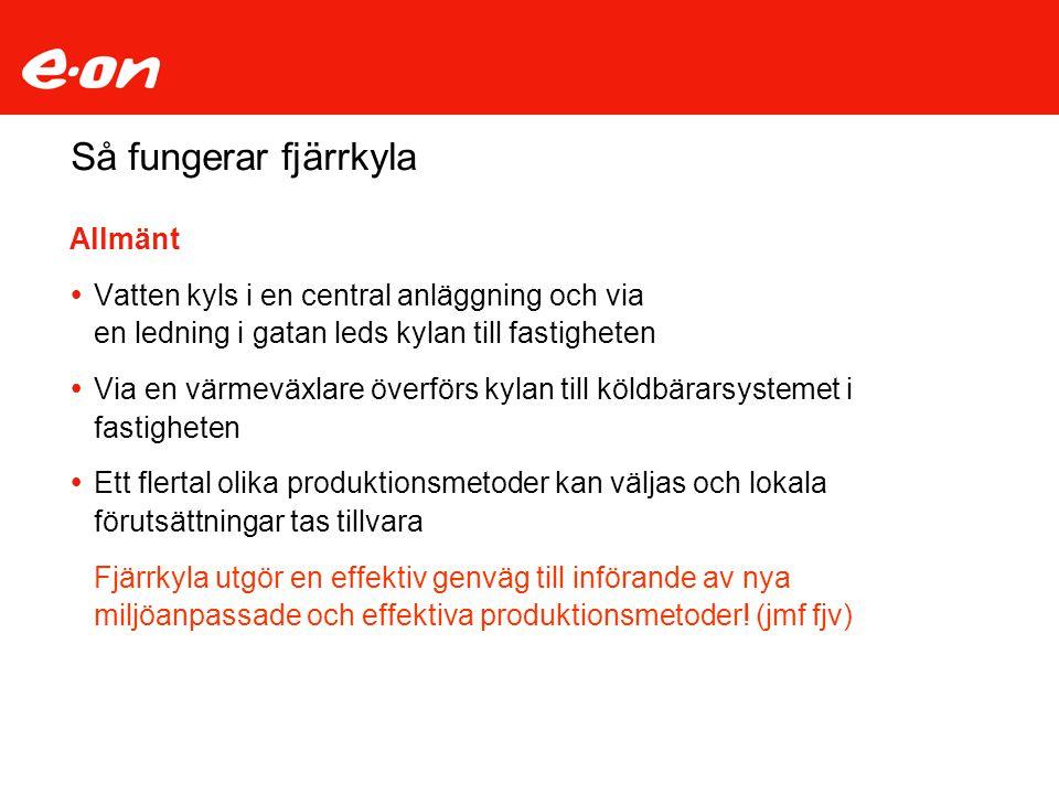 Så fungerar fjärrkyla Olika produktionsmetoder (exempel)  Frikyla (Stockholm)  Frikyla /Värmepump kombinerat med säsongslagring i akviferer (Malmö)  Centrala traditionella kylmaskiner (Norrköping)  Frikyla /Retur från central värmepump (Örebro)  Absorptionsmaskiner spillvärme (Linköping)  Snölager (Sundsvall)
