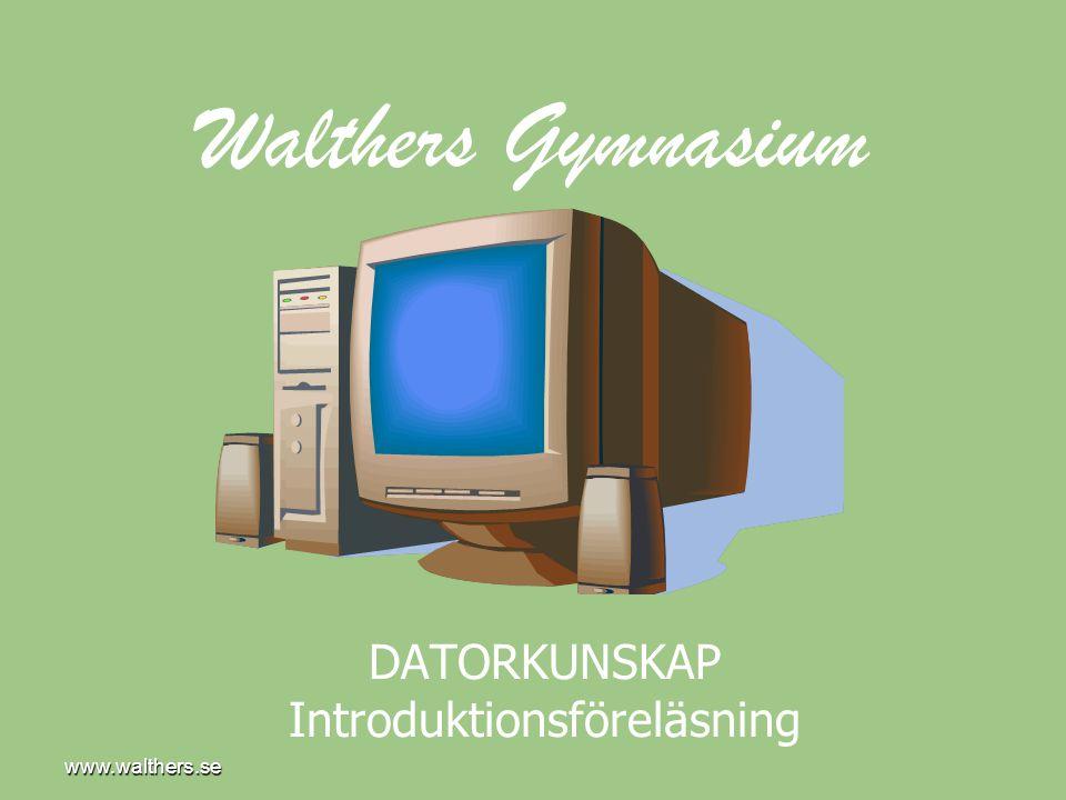 www.walthers.se Walthers Gymnasium DATORKUNSKAP Introduktionsföreläsning