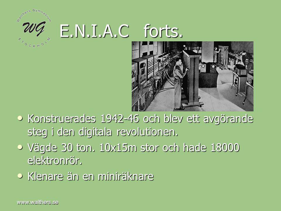 www.walthers.se E.N.I.A.C forts. Konstruerades 1942-46 och blev ett avgörande steg i den digitala revolutionen. Konstruerades 1942-46 och blev ett avg