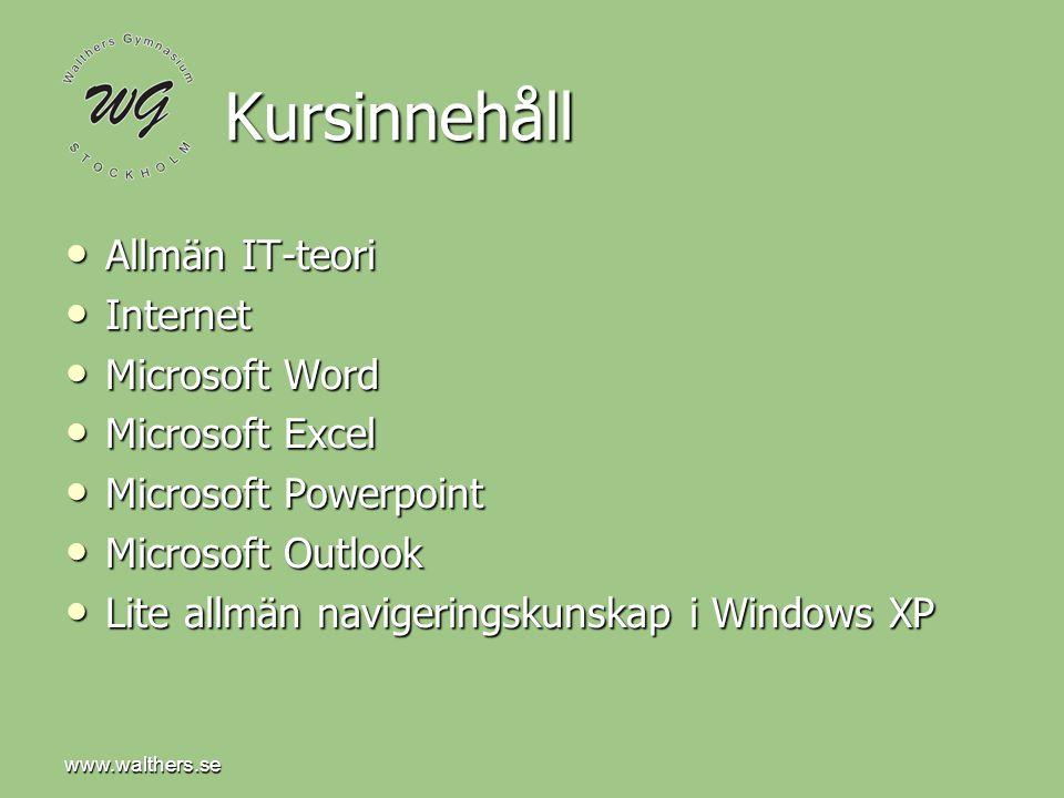 www.walthers.se Kursinnehåll Allmän IT-teori Allmän IT-teori Internet Internet Microsoft Word Microsoft Word Microsoft Excel Microsoft Excel Microsoft