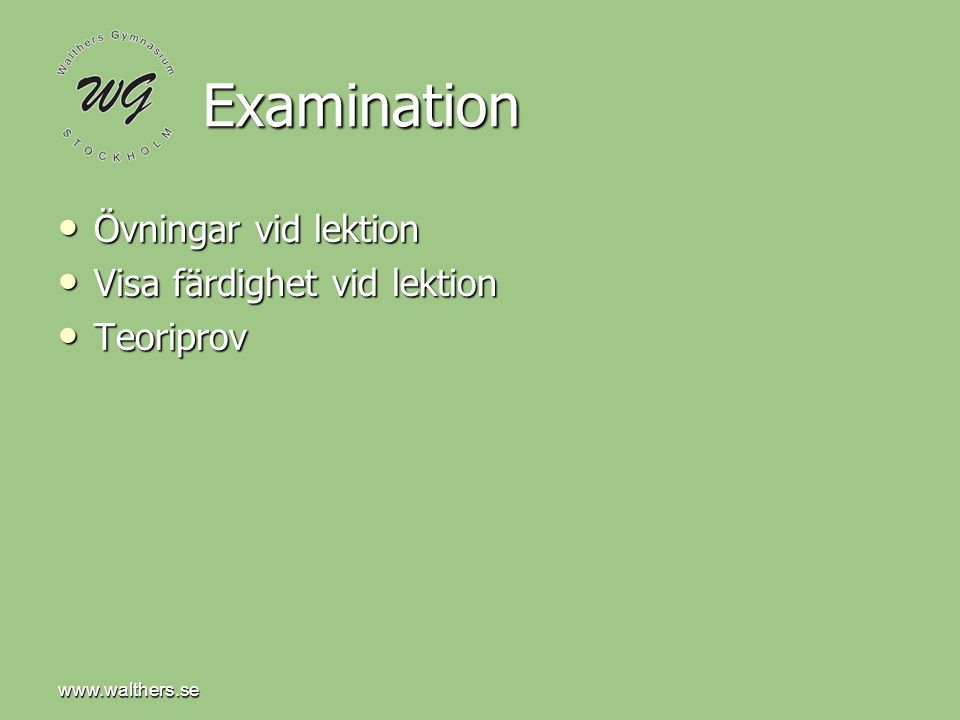www.walthers.se Examination Övningar vid lektion Övningar vid lektion Visa färdighet vid lektion Visa färdighet vid lektion Teoriprov Teoriprov
