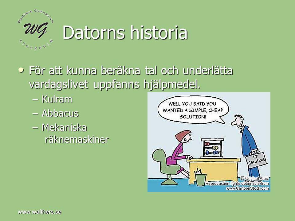 www.walthers.se Datorns historia För att kunna beräkna tal och underlätta vardagslivet uppfanns hjälpmedel. För att kunna beräkna tal och underlätta v