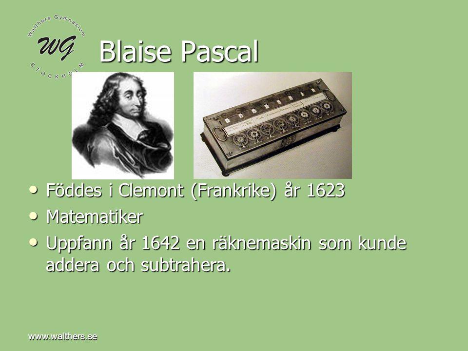 www.walthers.se Blaise Pascal Föddes i Clemont (Frankrike) år 1623 Föddes i Clemont (Frankrike) år 1623 Matematiker Matematiker Uppfann år 1642 en räknemaskin som kunde addera och subtrahera.