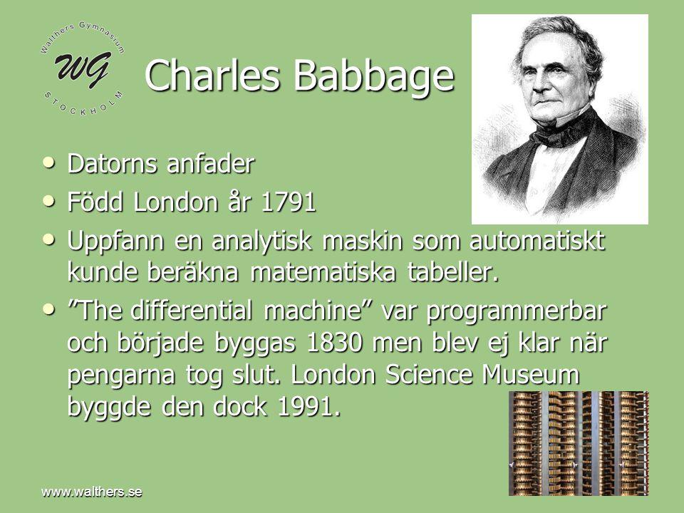 www.walthers.se Charles Babbage Datorns anfader Datorns anfader Född London år 1791 Född London år 1791 Uppfann en analytisk maskin som automatiskt ku
