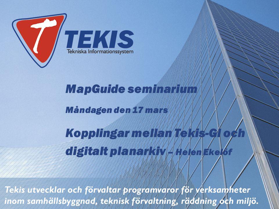 MapGuide seminarium Måndagen den 17 mars Kopplingar mellan Tekis-GI och digitalt planarkiv – Helen Ekelöf