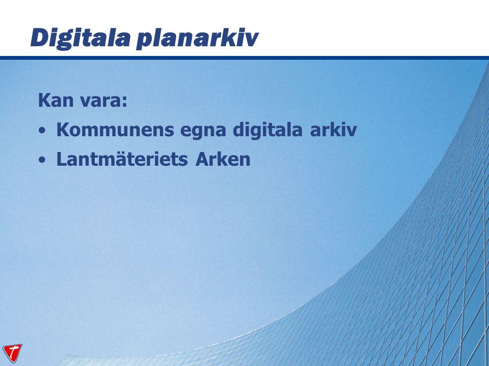 Kan vara: Kommunens egna digitala arkiv Lantmäteriets Arken Digitala planarkiv