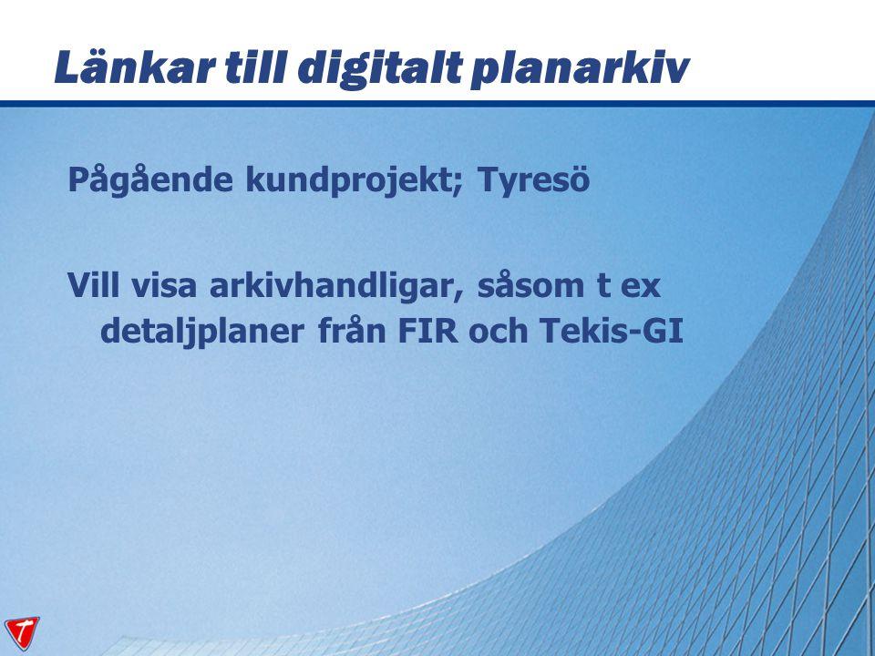 Pågående kundprojekt; Tyresö Vill visa arkivhandligar, såsom t ex detaljplaner från FIR och Tekis-GI Länkar till digitalt planarkiv