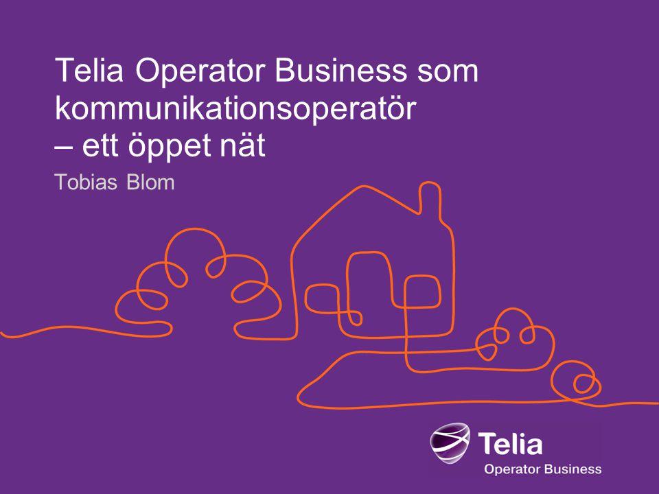 Telia Operator Business som kommunikationsoperatör – ett öppet nät Tobias Blom