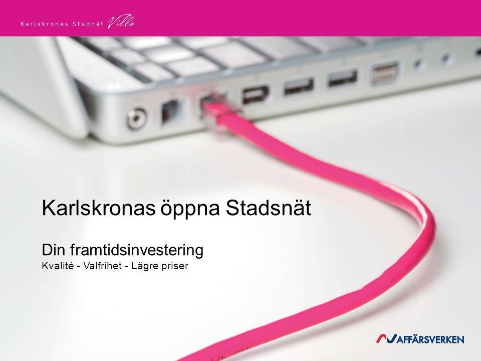 Karlskronas öppna Stadsnät Din framtidsinvestering Kvalité - Valfrihet - Lägre priser