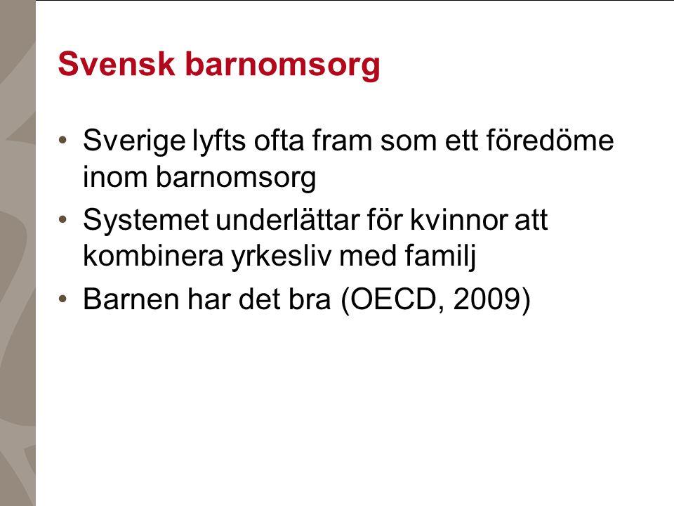 Svensk barnomsorg Sverige lyfts ofta fram som ett föredöme inom barnomsorg Systemet underlättar för kvinnor att kombinera yrkesliv med familj Barnen h