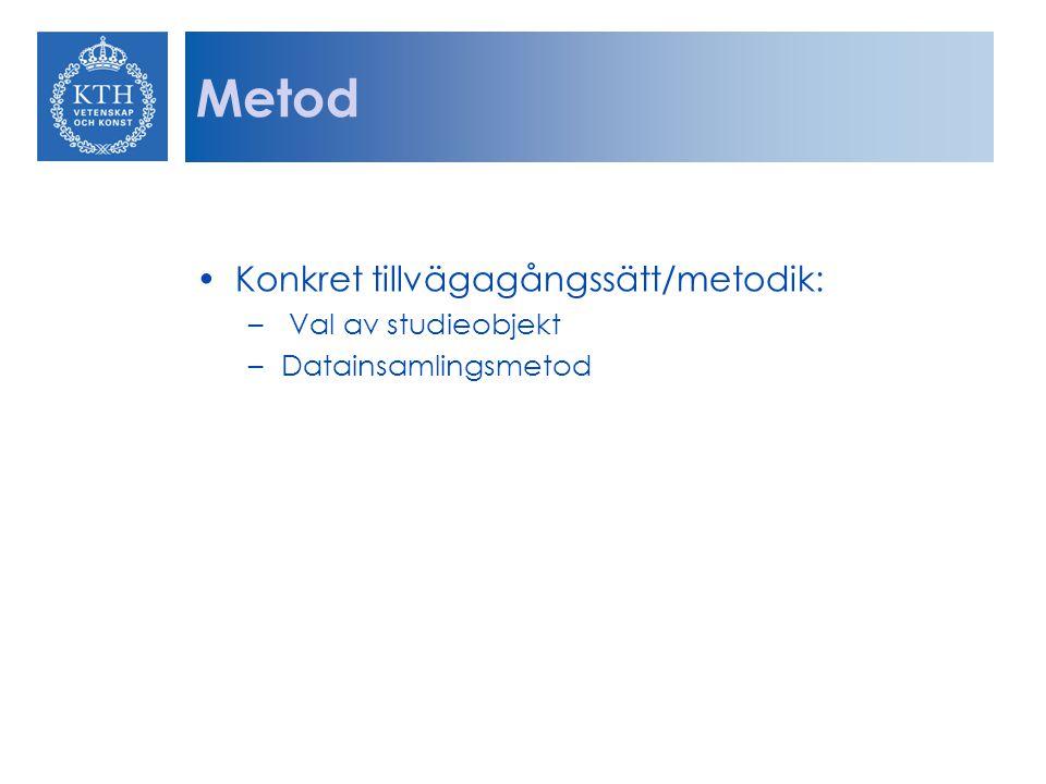 Metod Konkret tillvägagångssätt/metodik: – Val av studieobjekt –Datainsamlingsmetod