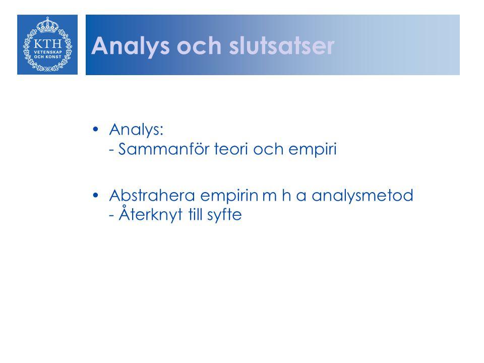 Analys och slutsatser Analys: - Sammanför teori och empiri Abstrahera empirin m h a analysmetod - Återknyt till syfte