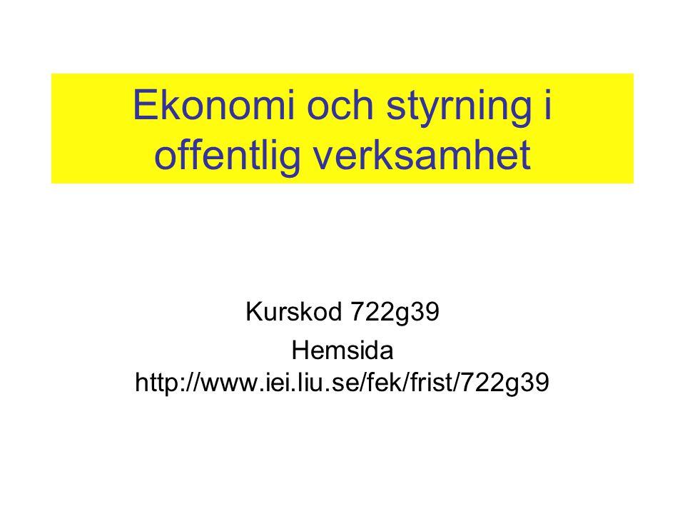 Ekonomi och styrning i offentlig verksamhet Kurskod 722g39 Hemsida http://www.iei.liu.se/fek/frist/722g39