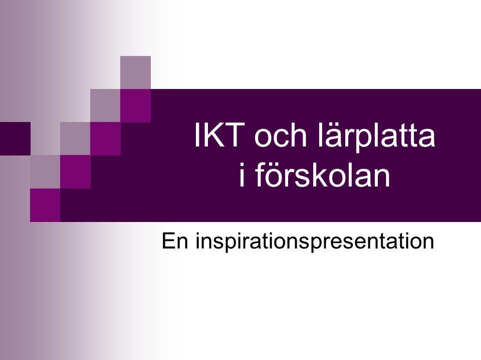 IKT och lärplatta i förskolan En inspirationspresentation