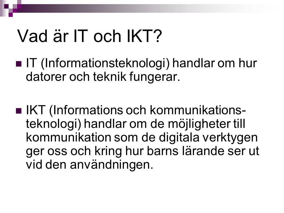 Vad är IT och IKT? IT (Informationsteknologi) handlar om hur datorer och teknik fungerar. IKT (Informations och kommunikations- teknologi) handlar om