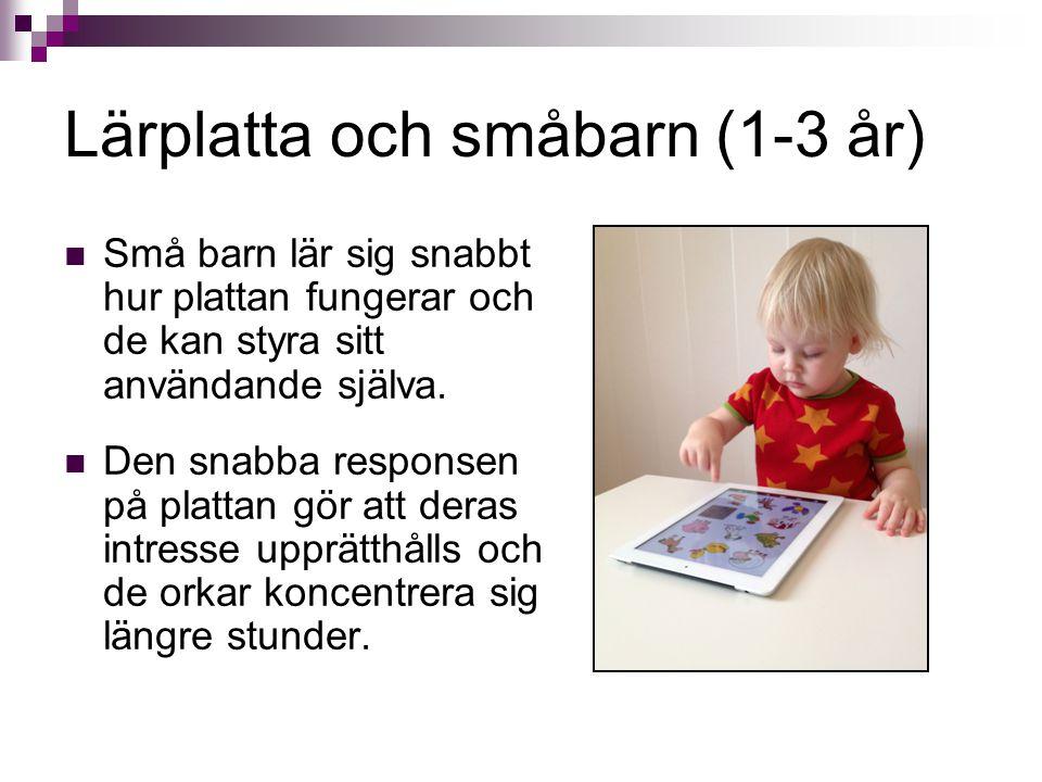 Lärplatta och småbarn (1-3 år) Små barn lär sig snabbt hur plattan fungerar och de kan styra sitt användande själva. Den snabba responsen på plattan g