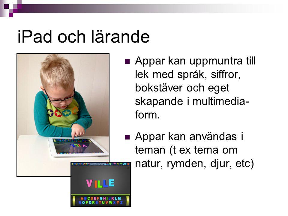 iPad och lärande Appar kan uppmuntra till lek med språk, siffror, bokstäver och eget skapande i multimedia- form. Appar kan användas i teman (t ex tem