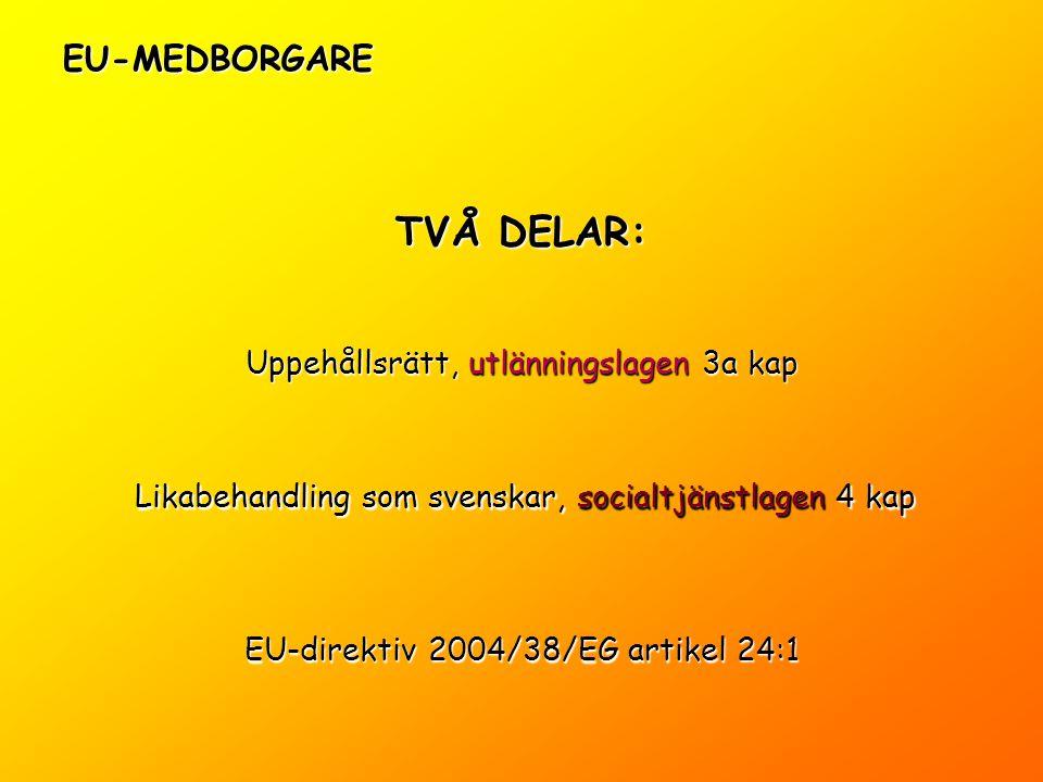 EU-MEDBORGARE TVÅ DELAR: Likabehandling som svenskar, socialtjänstlagen 4 kap Uppehållsrätt, utlänningslagen 3a kap EU-direktiv 2004/38/EG artikel 24: