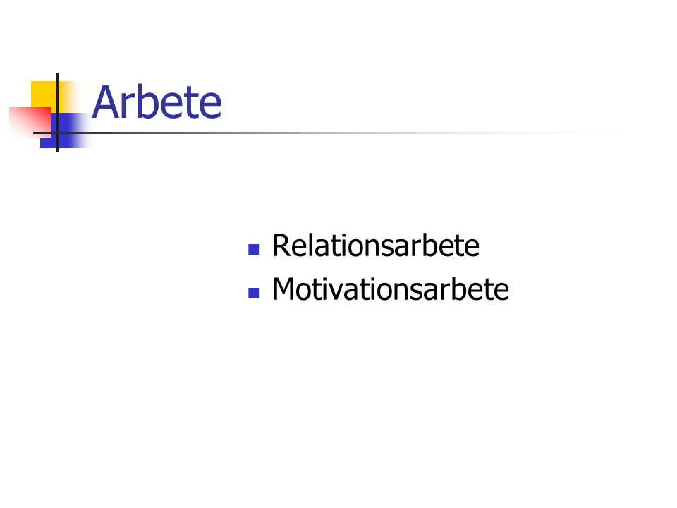 Arbete Relationsarbete Motivationsarbete