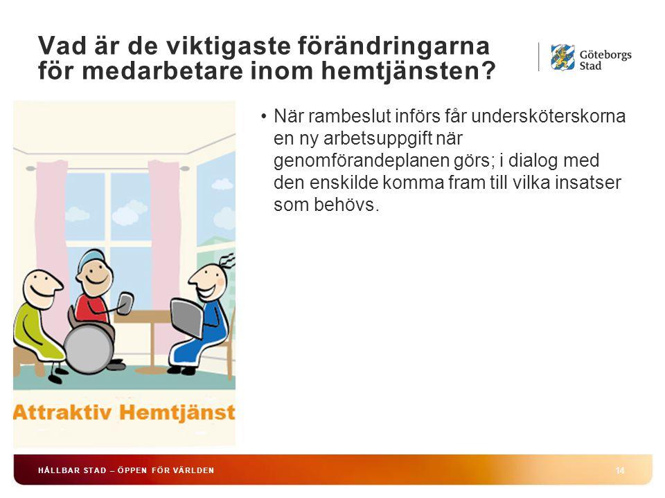 HÅLLBAR STAD – ÖPPEN FÖR VÄRLDEN 14 När rambeslut införs får undersköterskorna en ny arbetsuppgift när genomförandeplanen görs; i dialog med den enskilde komma fram till vilka insatser som behövs.