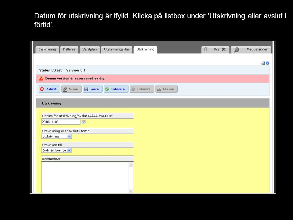 Datum för utskrivning är ifylld. Klicka på listbox under 'Utskrivning eller avslut i förtid'.