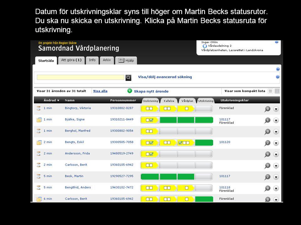 Datum för utskrivningsklar syns till höger om Martin Becks statusrutor. Du ska nu skicka en utskrivning. Klicka på Martin Becks statusruta för utskriv