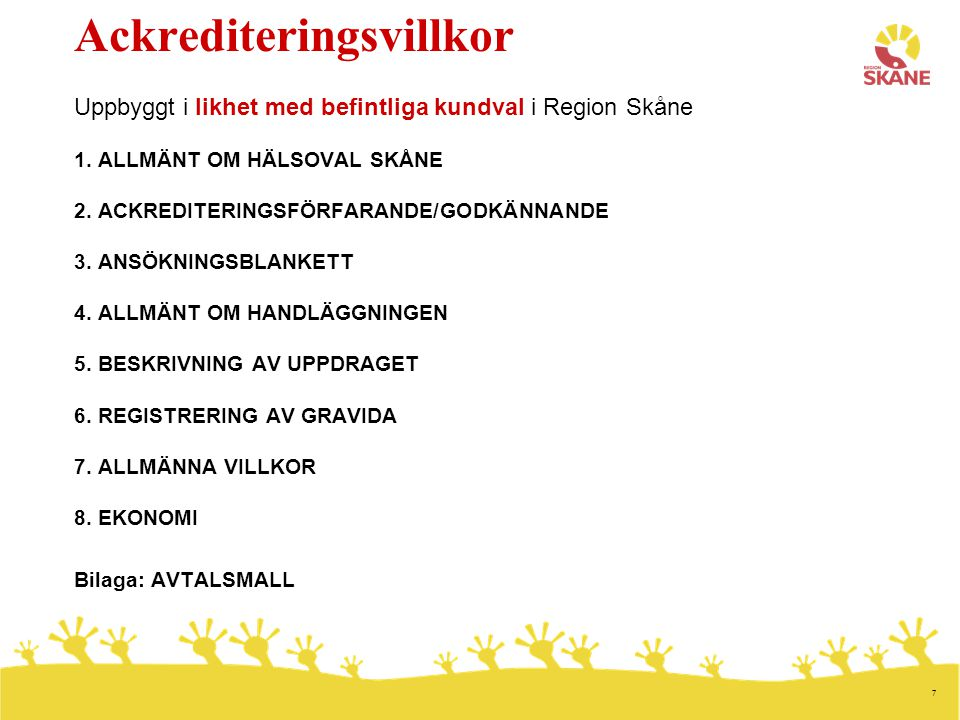 7 Ackrediteringsvillkor Uppbyggt i likhet med befintliga kundval i Region Skåne 1.