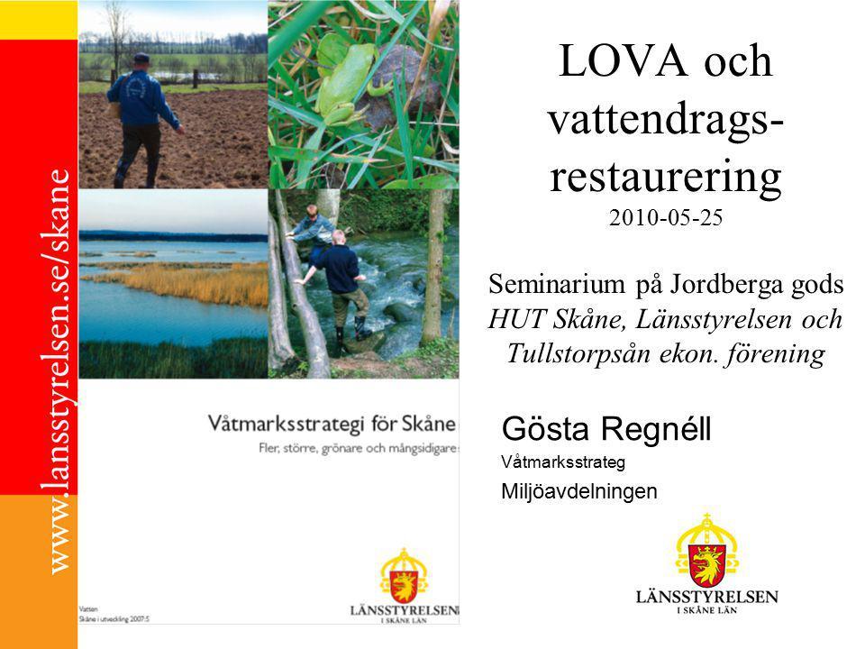 LOVA och vattendrags- restaurering 2010-05-25 Seminarium på Jordberga gods HUT Skåne, Länsstyrelsen och Tullstorpsån ekon. förening Gösta Regnéll Våtm