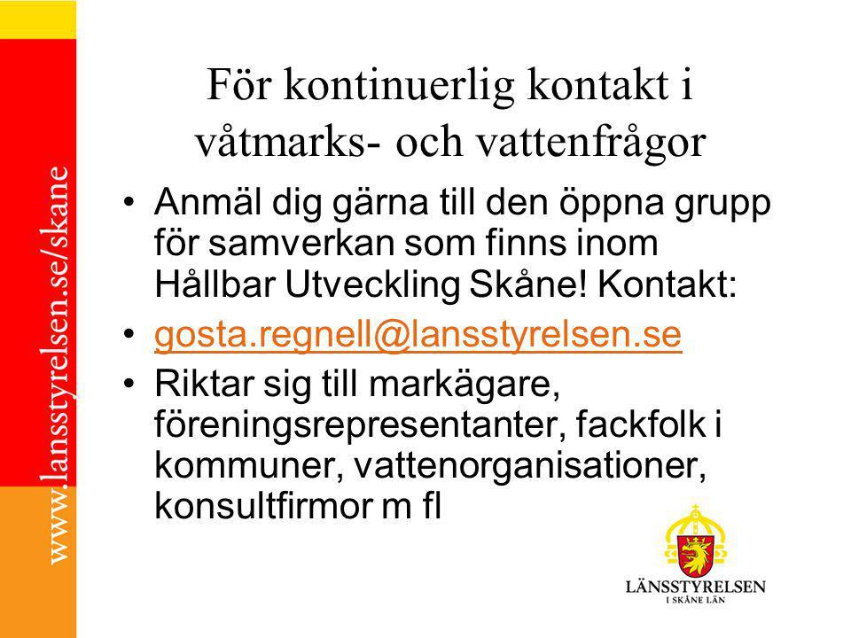 För kontinuerlig kontakt i våtmarks- och vattenfrågor Anmäl dig gärna till den öppna grupp för samverkan som finns inom Hållbar Utveckling Skåne! Kont