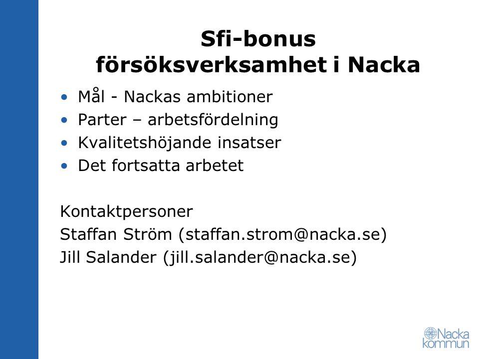 Sfi-bonus försöksverksamhet i Nacka Följ Nackas webb för sfi – anordnare http://www.nacka.se/underwebbar/Anordnare/b arnomsorg_utbildning/vuxenutbildning/Nyhete r/Sidor/Sfi-bonus-möte.aspx