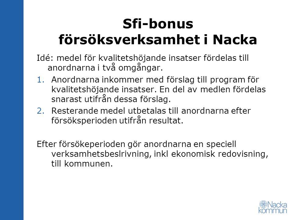 Sfi-bonus försöksverksamhet i Nacka Antal sfi-checkar 2008 CAS, 1 C3L, 3 Hermods, 3 Söderort, 5 Jensen, 8 KUI, 18 Integra, 119 Lernia, 137 Omsorgslyftet, 141 Utbildningsborgen, 329