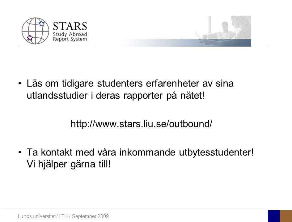 Lunds universitet / LTH / September 2009 Läs om tidigare studenters erfarenheter av sina utlandsstudier i deras rapporter på nätet.
