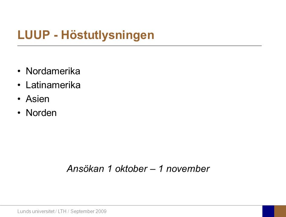 Lunds universitet / LTH / September 2009 LUUP - Höstutlysningen Nordamerika Latinamerika Asien Norden Ansökan 1 oktober – 1 november