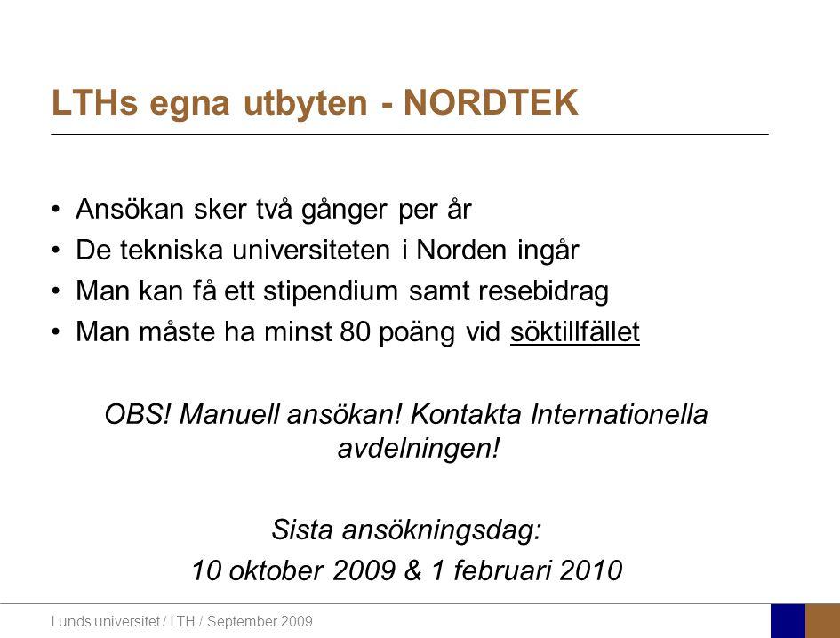 Lunds universitet / LTH / September 2009 LTHs egna utbyten - NORDTEK Ansökan sker två gånger per år De tekniska universiteten i Norden ingår Man kan få ett stipendium samt resebidrag Man måste ha minst 80 poäng vid söktillfället OBS.