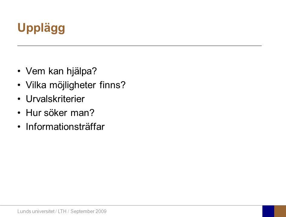 Lunds universitet / LTH / September 2009 Upplägg Vem kan hjälpa.
