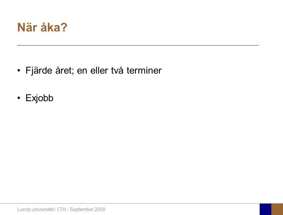 Lunds universitet / LTH / September 2009 När åka Fjärde året; en eller två terminer Exjobb