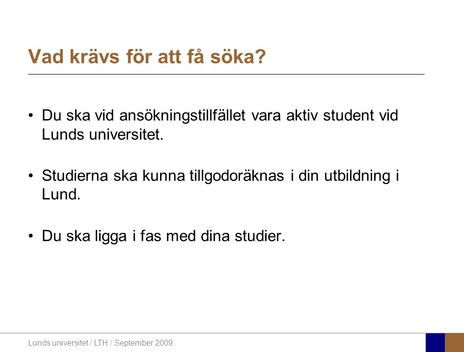 Lunds universitet / LTH / September 2009 Vad krävs för att få söka.