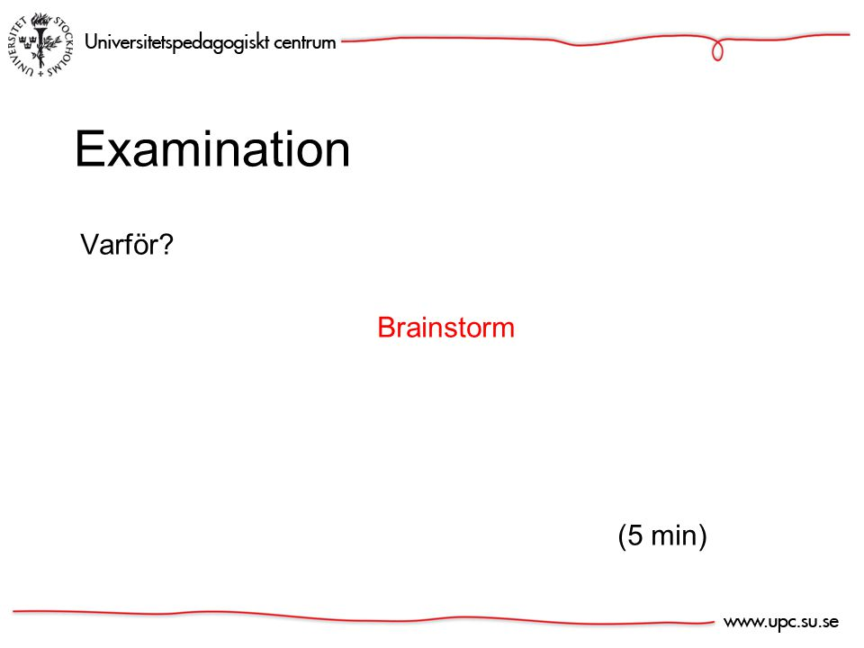 Examination Varför Brainstorm (5 min)