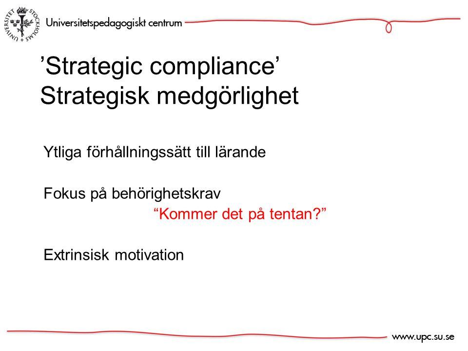 'Strategic compliance' Strategisk medgörlighet Ytliga förhållningssätt till lärande Fokus på behörighetskrav Kommer det på tentan Extrinsisk motivation