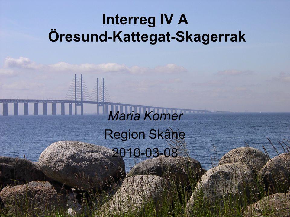 1 Interreg IV A Öresund-Kattegat-Skagerrak Maria Korner Region Skåne 2010-03-08