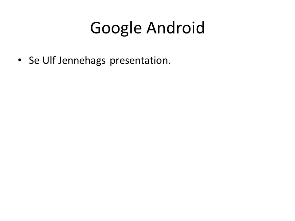 Google Android Se Ulf Jennehags presentation.