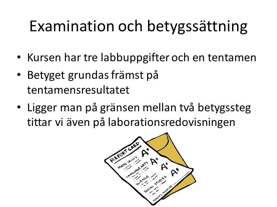 Examination och betygssättning Kursen har tre labbuppgifter och en tentamen Betyget grundas främst på tentamensresultatet Ligger man på gränsen mellan två betygssteg tittar vi även på laborationsredovisningen