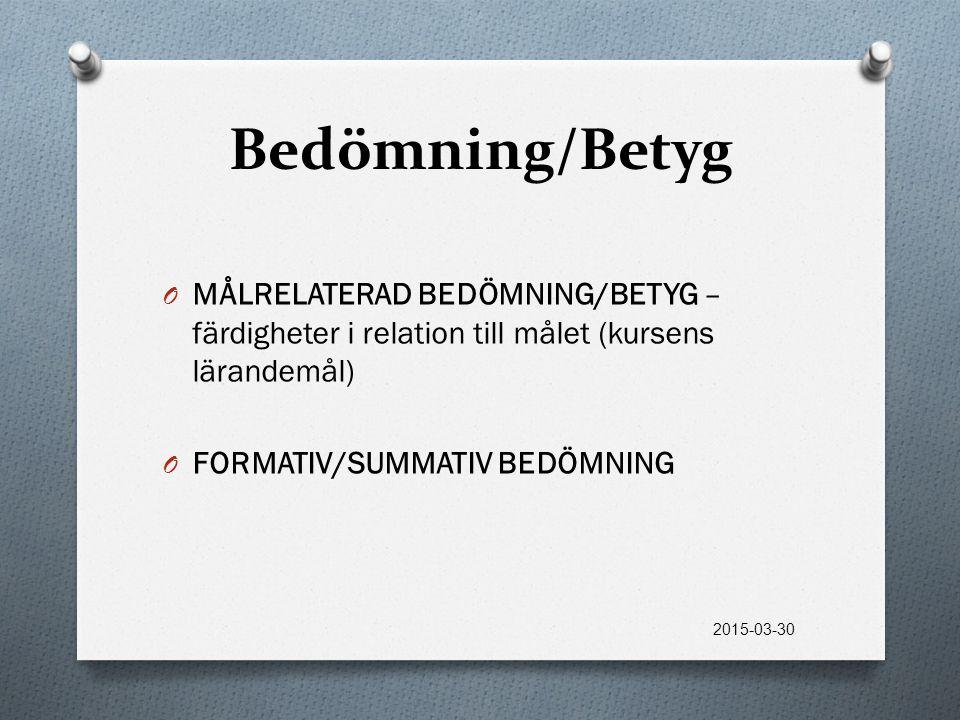 Bedömning/Betyg O MÅLRELATERAD BEDÖMNING/BETYG – färdigheter i relation till målet (kursens lärandemål) O FORMATIV/SUMMATIV BEDÖMNING 2015-03-30